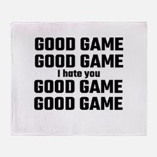 Good Game, Good Game, I Hate You, Go Throw Blanket