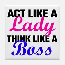 Act Like A Lady Think Like A Boss Tile Coaster
