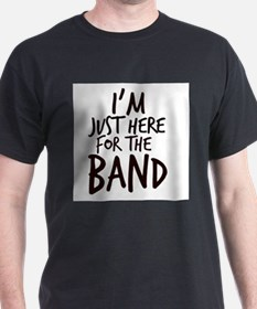 Im Just Here For The Band T-Shirt