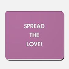 SPREAD THE LOVE... Mousepad