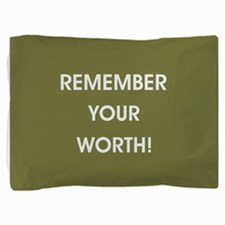 REMEMBER YOUR... Pillow Sham