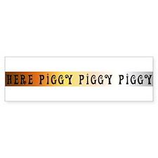 HERE PIGGY PIGGY PIGGY BEAR P Bumper Bumper Sticker
