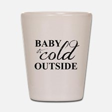 it's cold outside Shot Glass