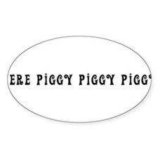 HERE PIGGY PIGGY PIGGY Oval Decal
