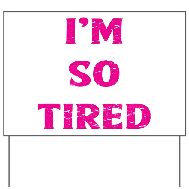 I'm So Tired Yard Sign By ADMIN_CP1053336