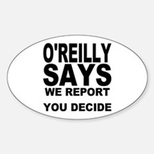 WE REPORT YOU DECIDE Oval Decal