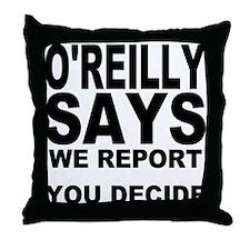 WE REPORT YOU DECIDE Throw Pillow