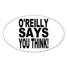 O'REILLY SAYS YOU THINK! Oval Decal