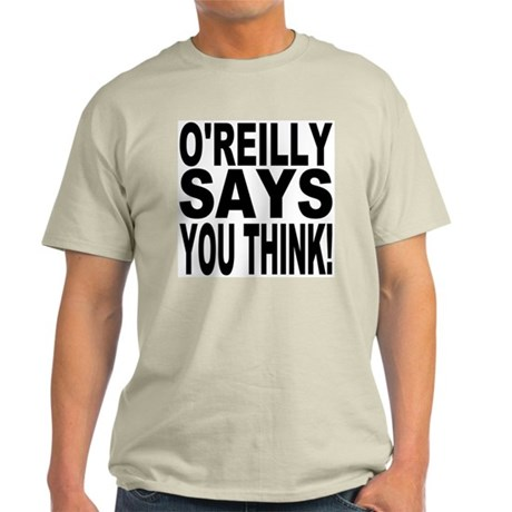 O'REILLY SAYS YOU THINK! Light T-Shirt