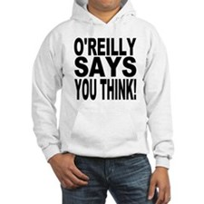 O'REILLY SAYS YOU THINK! Hoodie