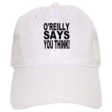 O'REILLY SAYS YOU THINK! Baseball Cap