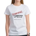 Warning: Comedian Women's T-Shirt