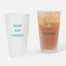 NEVER STOP LEARNING! Drinking Glass
