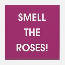 SMELL THE ROSES Tile Coaster