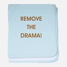 REMOVE THE DRAMA baby blanket