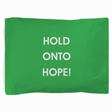 HOLD ONTO HOPE! Pillow Sham