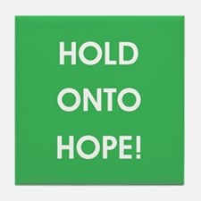 HOLD ONTO HOPE! Tile Coaster