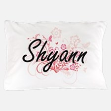 Shyann Artistic Name Design with Flowe Pillow Case