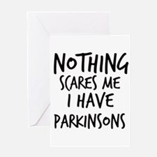 Nothing Scares Me I Have Parkinsons Greeting Cards