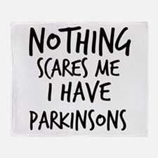 Nothing Scares Me I Have Parkinsons Throw Blanket