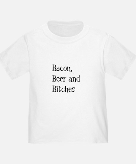 Bacon, Beer and Bitches T-Shirt