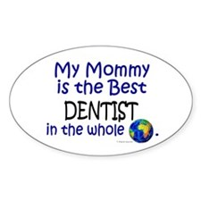 Best Dentist In The World (Mommy) Oval Decal