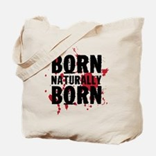 Born Naturally Born Tote Bag