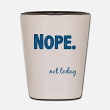 Funny Today Shot Glass