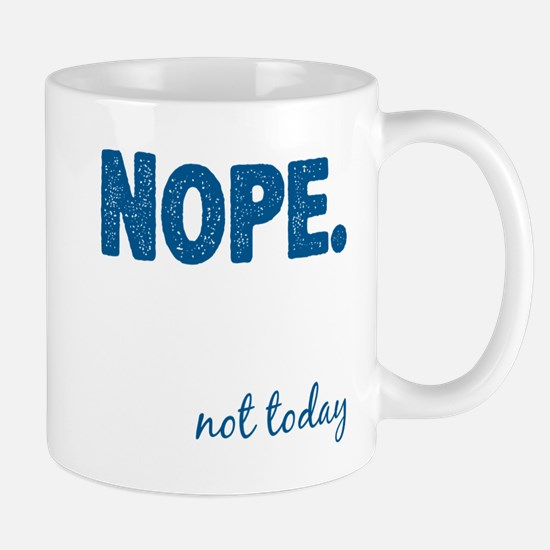 Nope. Not Today Mugs