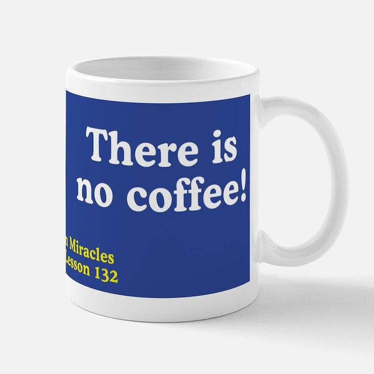 There is no coffee! - ACIM Small Small Mug