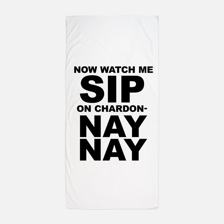 Now Watch Me Sip On Chardonnay Beach Towel
