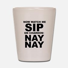 Now Watch Me Sip On Chardonnay Shot Glass