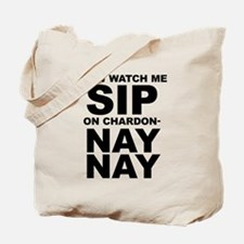 Now Watch Me Sip On Chardonnay Tote Bag