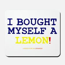 I BOUGHT MYSELF A LEMON!- Mousepad