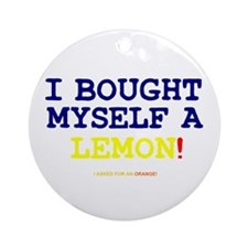 I BOUGHT MYSELF A LEMON!- Round Ornament
