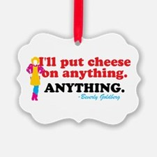 I'll Put Cheese On Anything Goldbergs Ornament