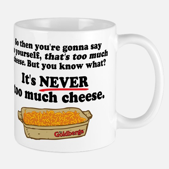It's Never Too Much Cheese Goldbergs Mugs