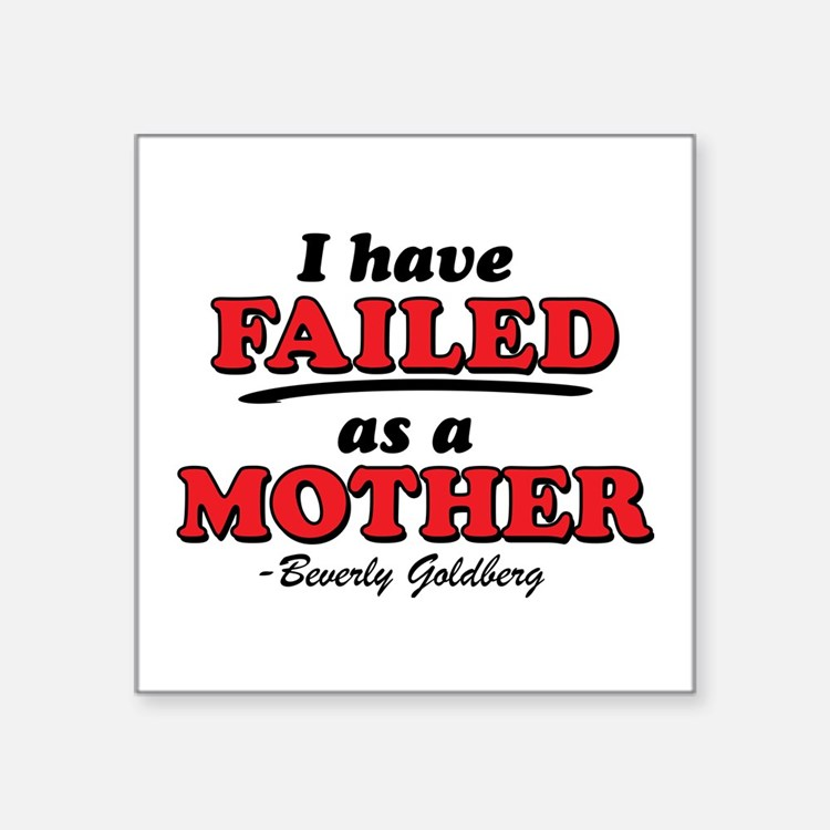I Have Failed As A Mother Goldbergs Sticker
