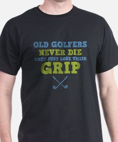 Old Golfers Lose Their Grip T-Shirt