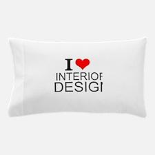 I Love Interior Design Pillow Case