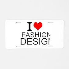 I Love Fashion Design Aluminum License Plate
