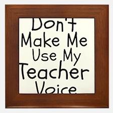 Dont Make Me Use My Teacher Voice Framed Tile