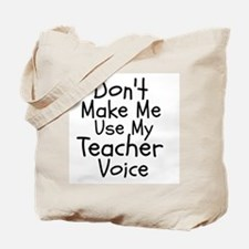 Dont Make Me Use My Teacher Voice Tote Bag