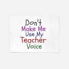 Dont Make Me Use My Teacher Voice 5'x7'Area Rug
