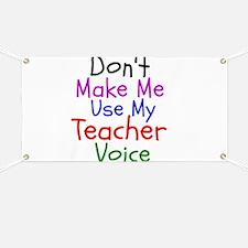 Dont Make Me Use My Teacher Voice Banner