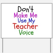 Dont Make Me Use My Teacher Voice Yard Sign