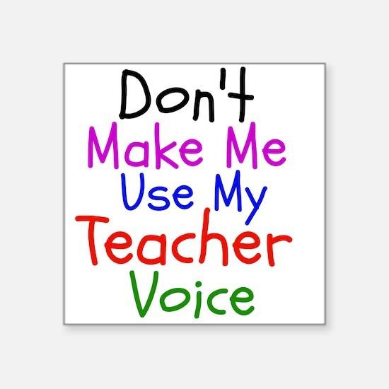 Dont Make Me Use My Teacher Voice Sticker