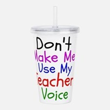 Dont Make Me Use My Teacher Voice Acrylic Double-w