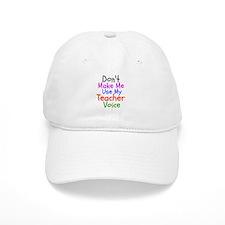 Dont Make Me Use My Teacher Voice Baseball Cap