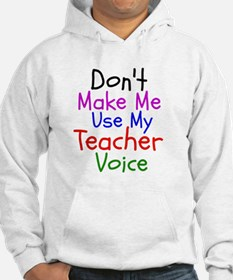 Dont Make Me Use My Teacher Voice Hoodie